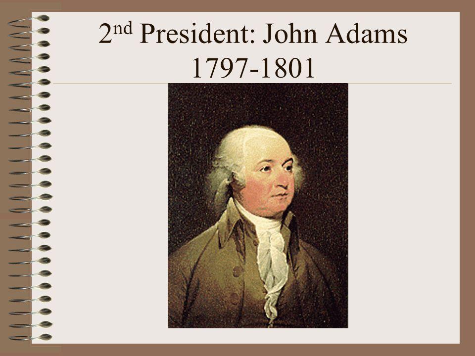 2 nd President: John Adams 1797-1801