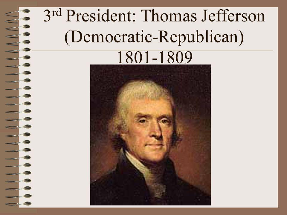 3 rd President: Thomas Jefferson (Democratic-Republican) 1801-1809