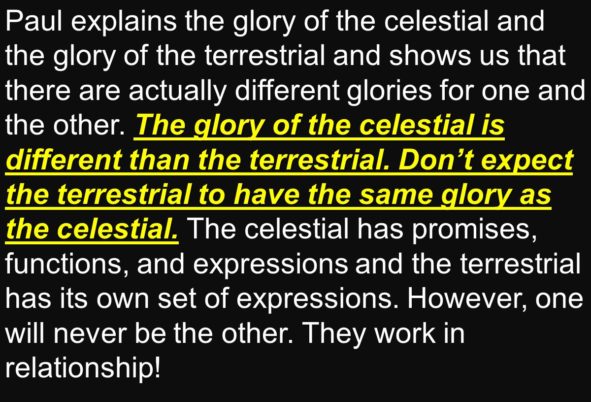 The glory of the celestial is different than the terrestrial.