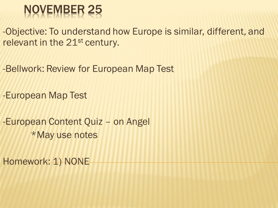 -Objective: To understand how Europe is similar, different, and relevant in the 21 st century.