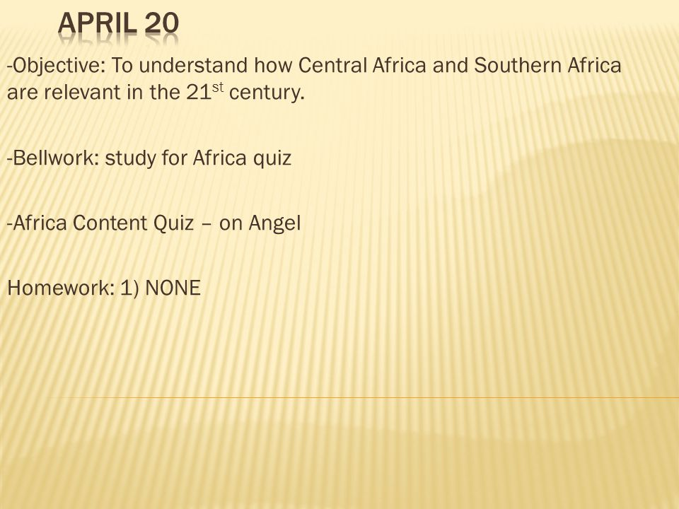 -Objective: To understand how Central Africa and Southern Africa are relevant in the 21 st century.