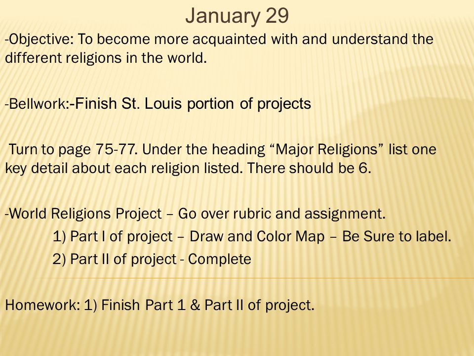 January 29 -Objective: To become more acquainted with and understand the different religions in the world.