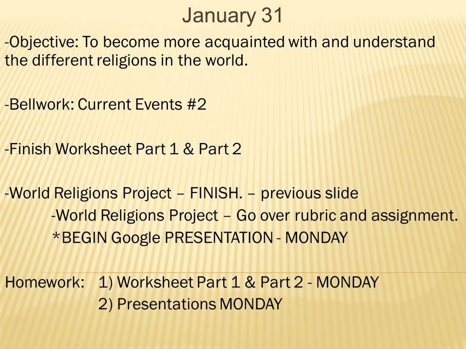 January 31 -Objective: To become more acquainted with and understand the different religions in the world.