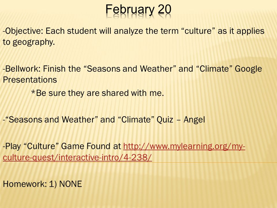-Objective: Each student will analyze the term culture as it applies to geography.