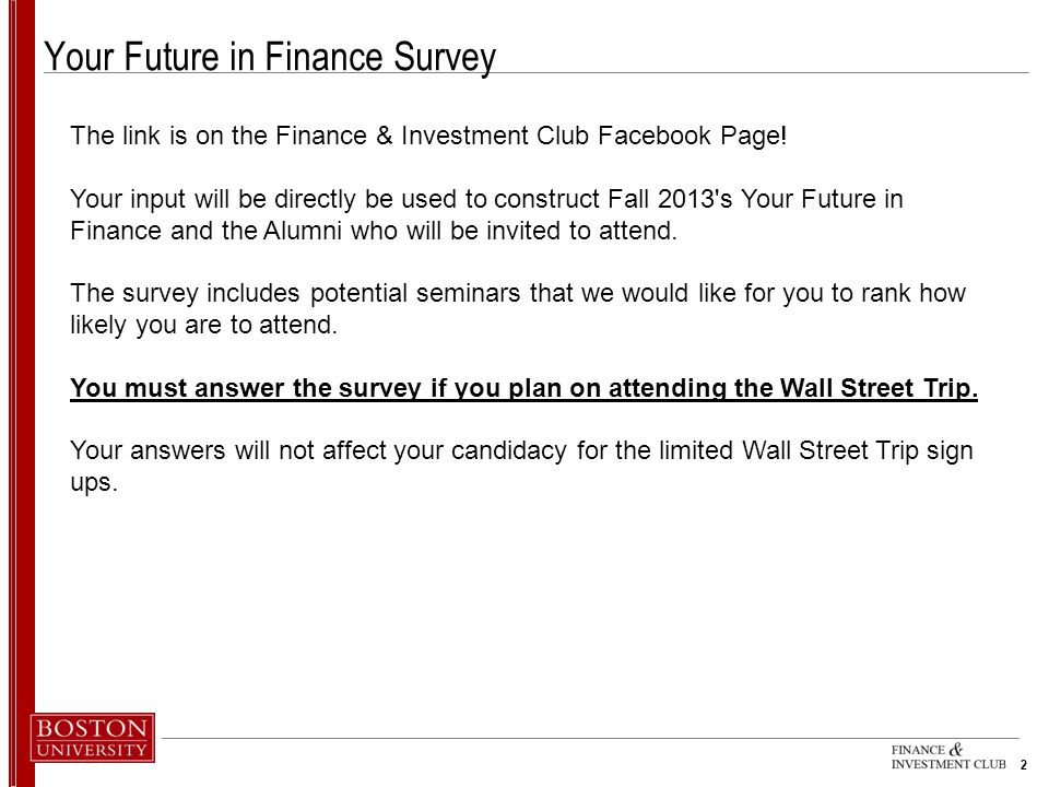 2 Your Future in Finance Survey The link is on the Finance & Investment Club Facebook Page.