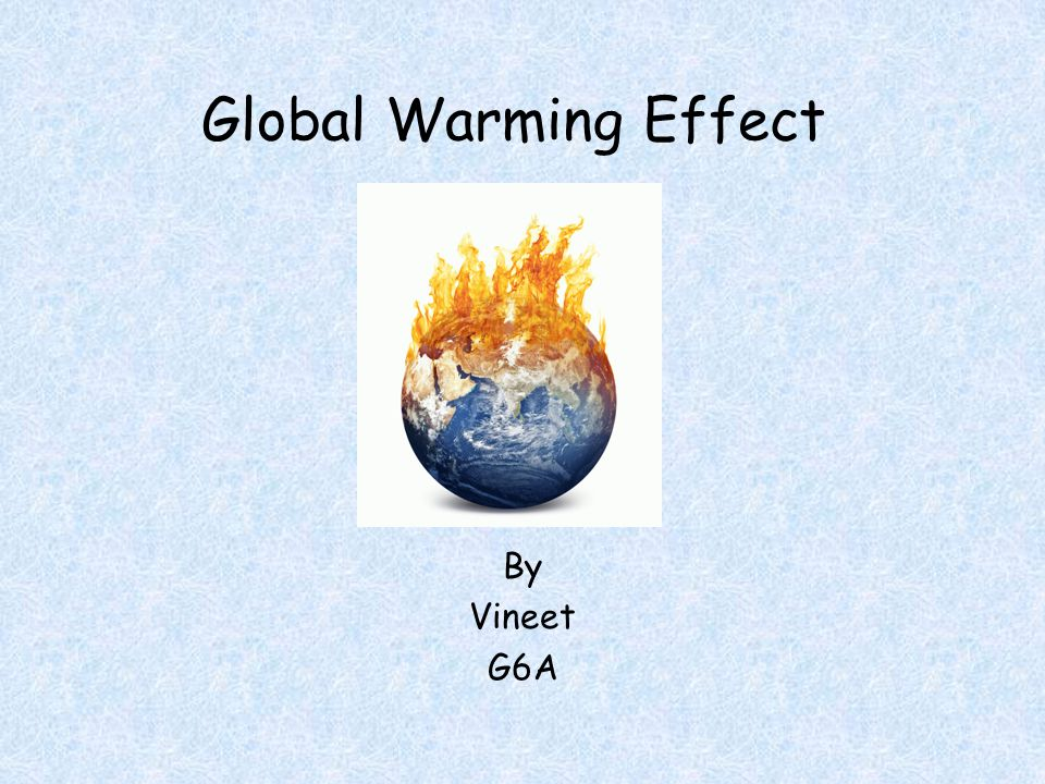 Global Warming Effect By Vineet G6A