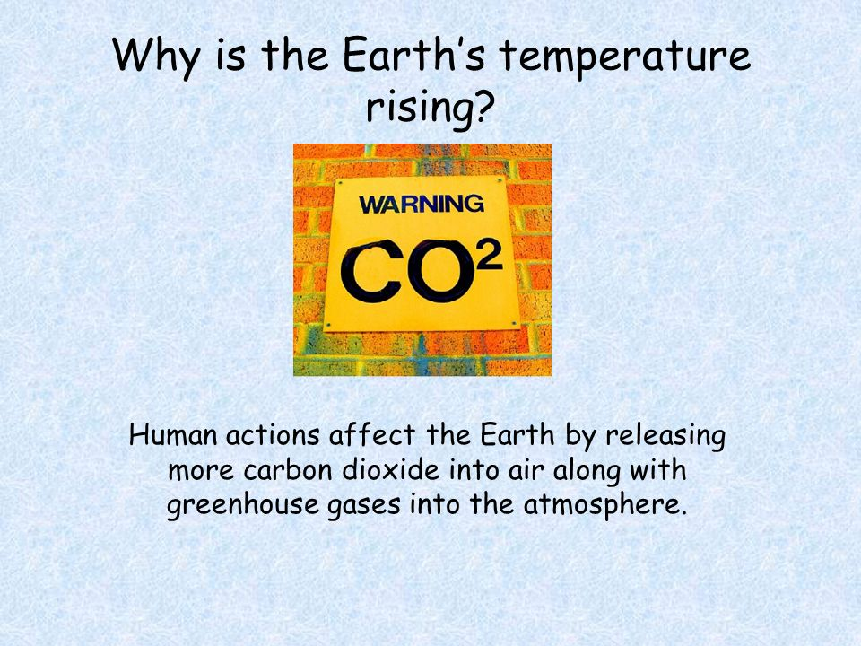 Why is the Earth's temperature rising.