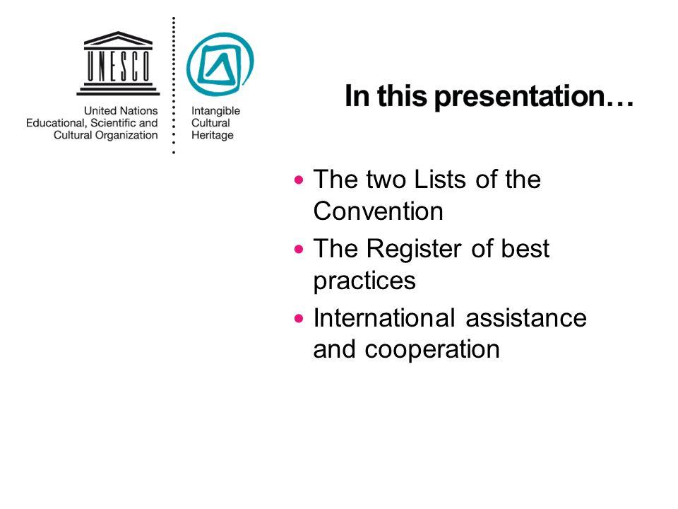 Urgent Safeguarding List Endangered ICH Promotes safeguarding and provides assistance, incl.