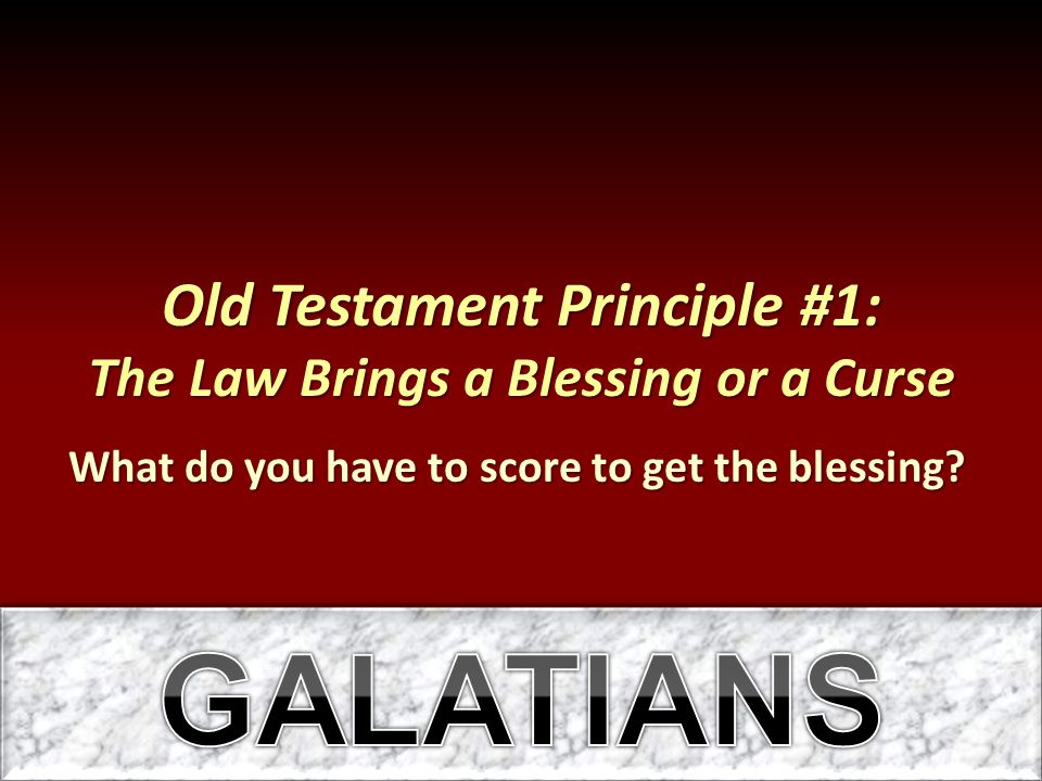 Old Testament Principle #1: The Law Brings a Blessing or a Curse What do you have to score to get the blessing?