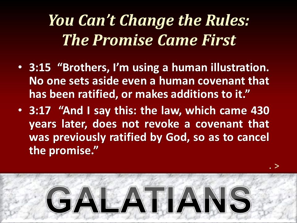 """You Can't Change the Rules: The Promise Came First 3:15 """"Brothers, I'm using a human illustration. No one sets aside even a human covenant that has be"""