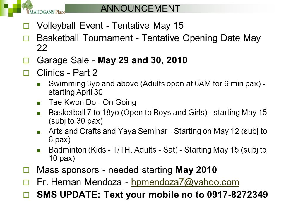 ANNOUNCEMENT  Volleyball Event - Tentative May 15  Basketball Tournament - Tentative Opening Date May 22  Garage Sale - May 29 and 30, 2010  Clini