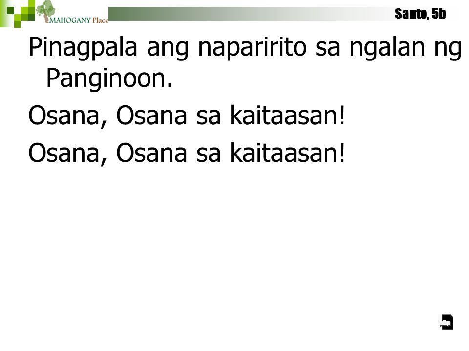 Santo, 5b Pinagpala ang naparirito sa ngalan ng Panginoon. Osana, Osana sa kaitaasan!