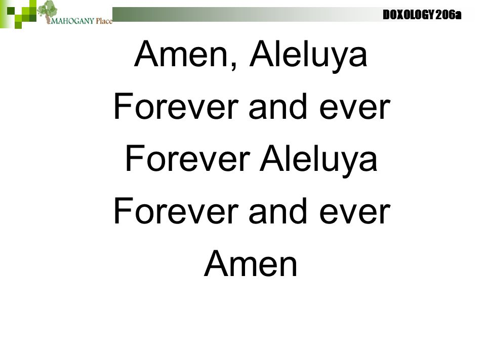 DOXOLOGY 206a Amen, Aleluya Forever and ever Forever Aleluya Forever and ever Amen
