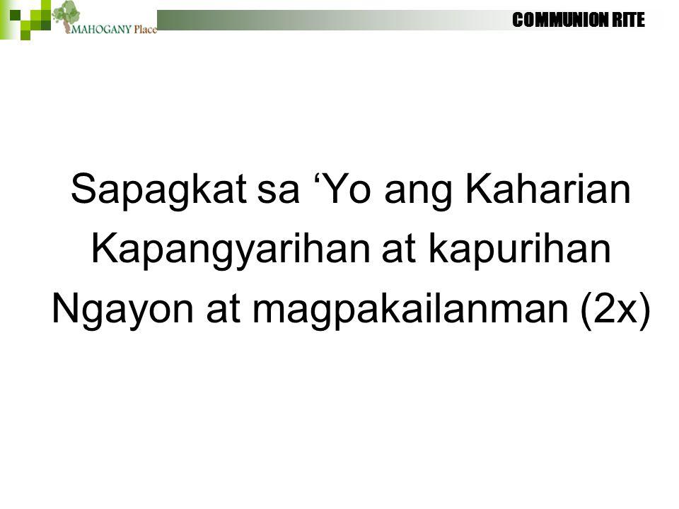 COMMUNION RITE Sapagkat sa 'Yo ang Kaharian Kapangyarihan at kapurihan Ngayon at magpakailanman (2x)