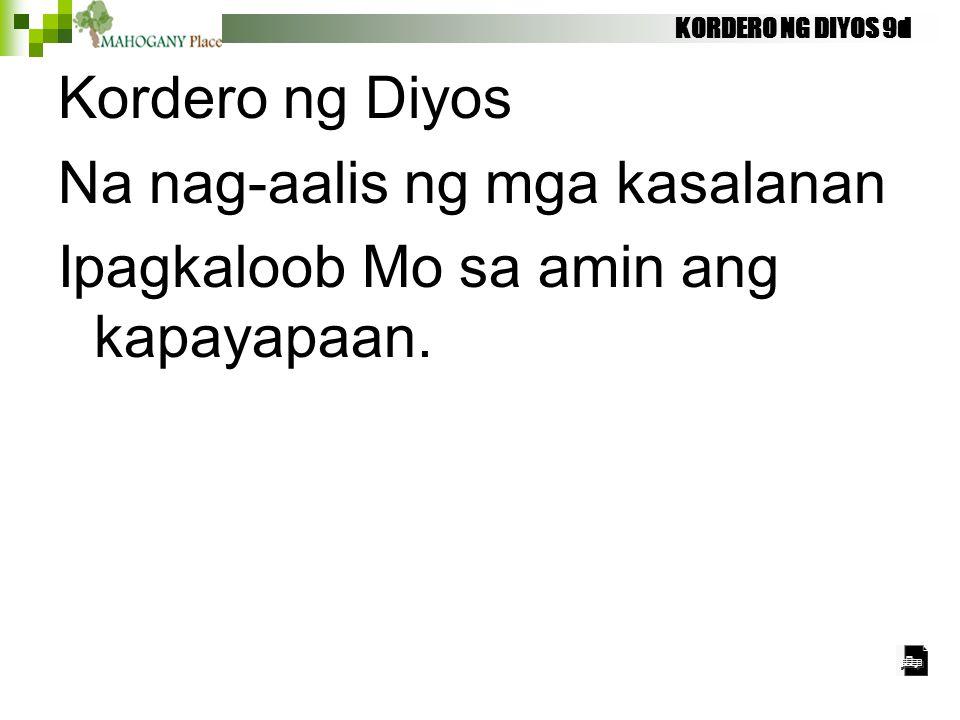 KORDERO NG DIYOS 9d Kordero ng Diyos Na nag-aalis ng mga kasalanan Ipagkaloob Mo sa amin ang kapayapaan.