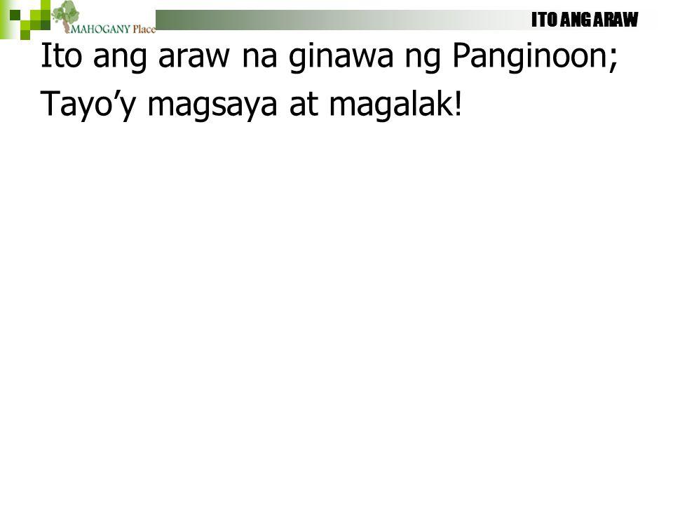 ITO ANG ARAW Ito ang araw na ginawa ng Panginoon; Tayo'y magsaya at magalak!