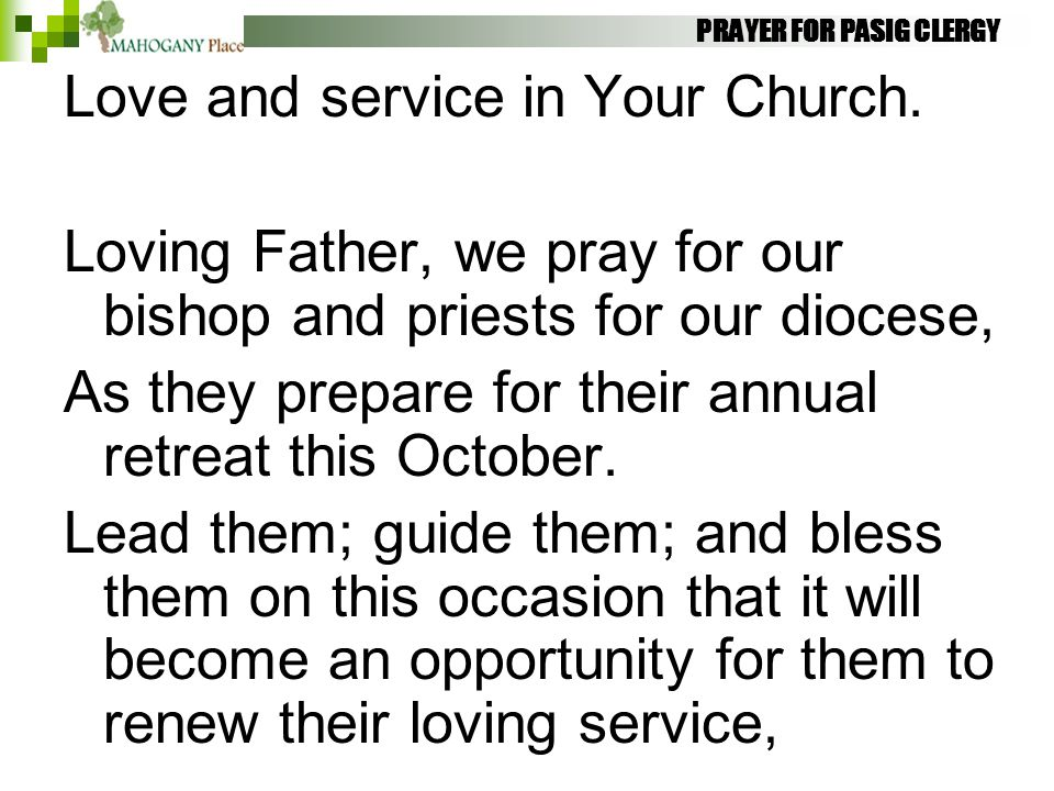 PRAYER FOR PASIG CLERGY Love and service in Your Church. Loving Father, we pray for our bishop and priests for our diocese, As they prepare for their