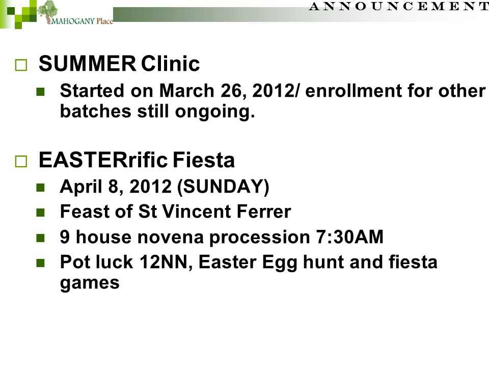 A N N O U N C E M E N T  SUMMER Clinic Started on March 26, 2012/ enrollment for other batches still ongoing.  EASTERrific Fiesta April 8, 2012 (SUN