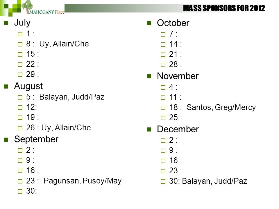 MASS SPONSORS FOR 2012 July  1 :  8 : Uy, Allain/Che  15 :  22 :  29 : August  5 : Balayan, Judd/Paz  12:  19 :  26 : Uy, Allain/Che Septembe