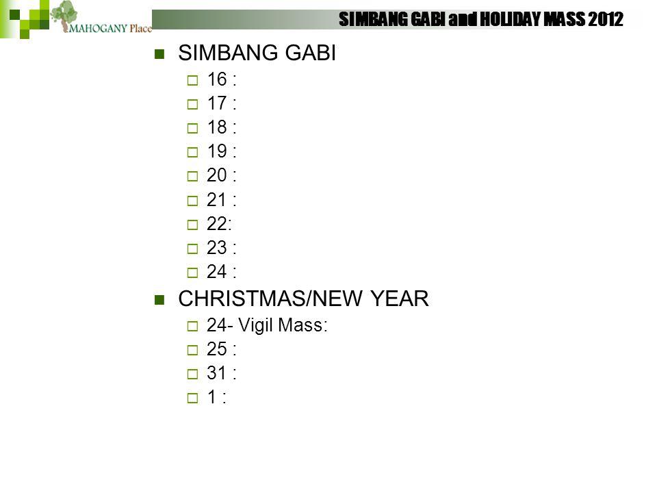 SIMBANG GABI and HOLIDAY MASS 2012 SIMBANG GABI  16 :  17 :  18 :  19 :  20 :  21 :  22:  23 :  24 : CHRISTMAS/NEW YEAR  24- Vigil Mass:  2