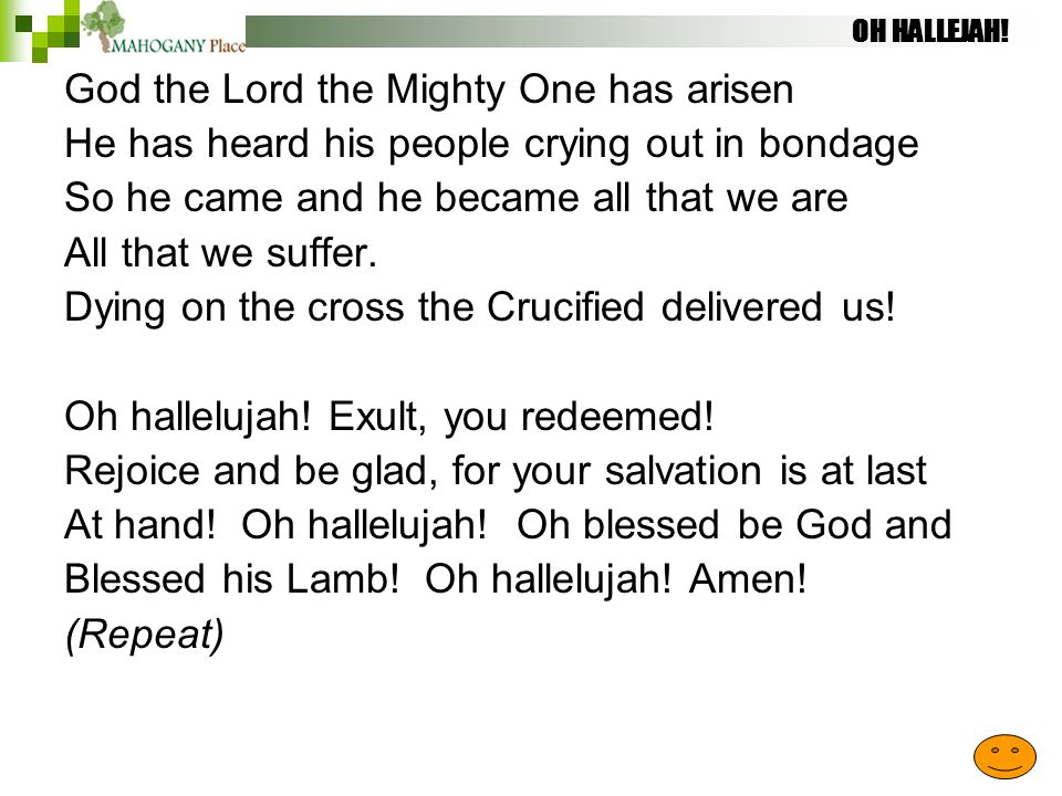 OH HALLEJAH! God the Lord the Mighty One has arisen He has heard his people crying out in bondage So he came and he became all that we are All that we