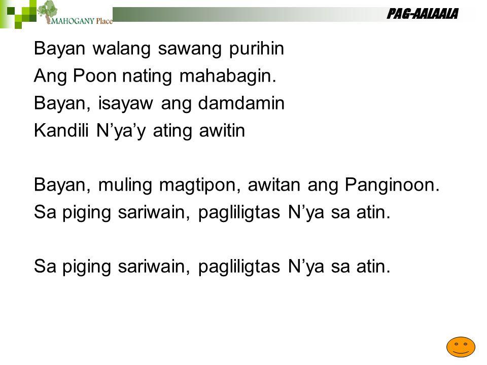 PAG-AALAALA Bayan walang sawang purihin Ang Poon nating mahabagin. Bayan, isayaw ang damdamin Kandili N'ya'y ating awitin Bayan, muling magtipon, awit