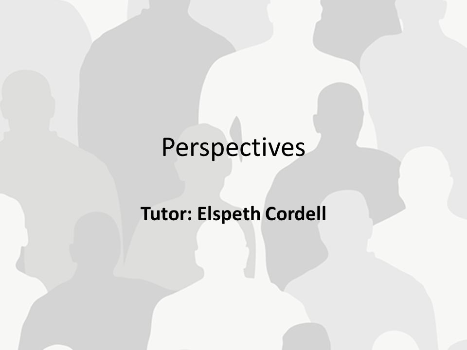 Perspectives Tutor: Elspeth Cordell