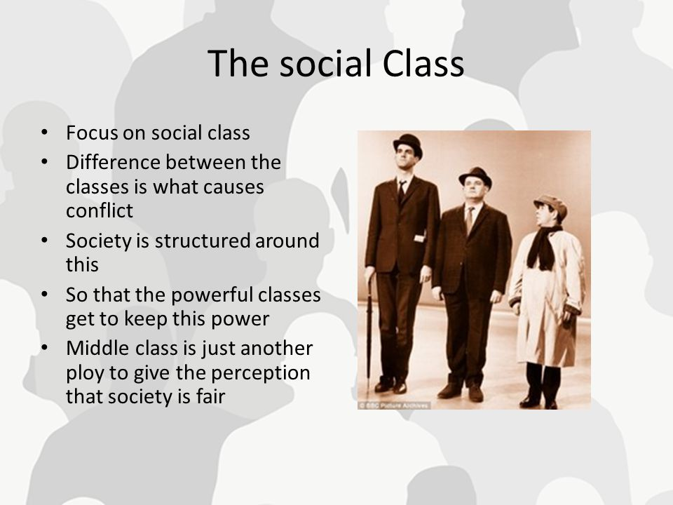 The social Class Focus on social class Difference between the classes is what causes conflict Society is structured around this So that the powerful c