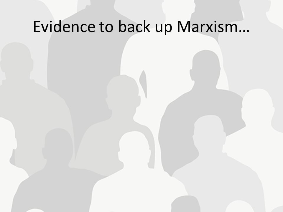Evidence to back up Marxism…
