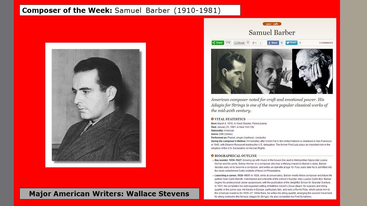 Major American Writers: Wallace Stevens Composer of the Week: Samuel Barber (1910-1981)