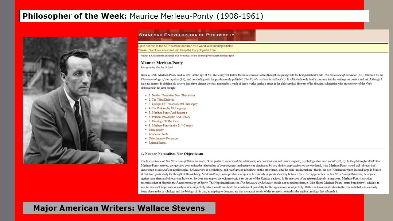 Major American Writers: Wallace Stevens Philosopher of the Week: Maurice Merleau-Ponty (1908-1961)