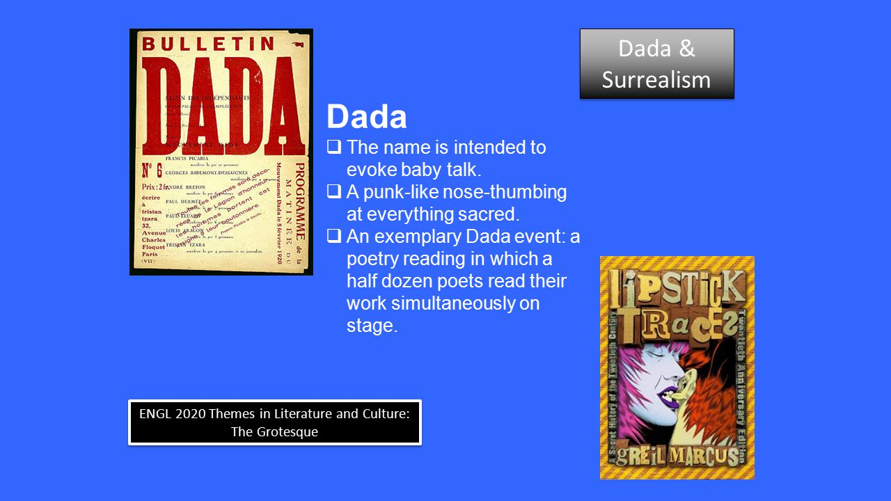 ENGL 2020 Themes in Literature and Culture: The Grotesque Dada  The name is intended to evoke baby talk.  A punk-like nose-thumbing at everything sa