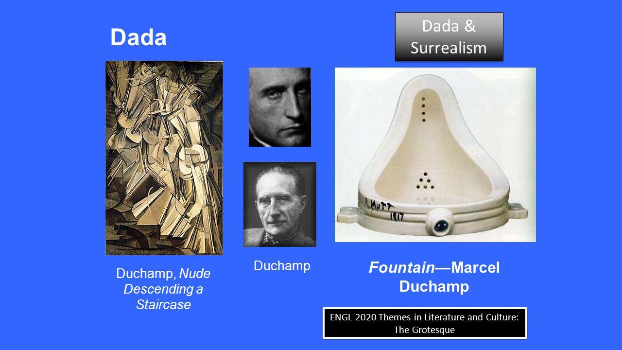 ENGL 2020 Themes in Literature and Culture: The Grotesque Dada Dada & Surrealism Dada & Surrealism Fountain—Marcel Duchamp Duchamp Duchamp, Nude Desce