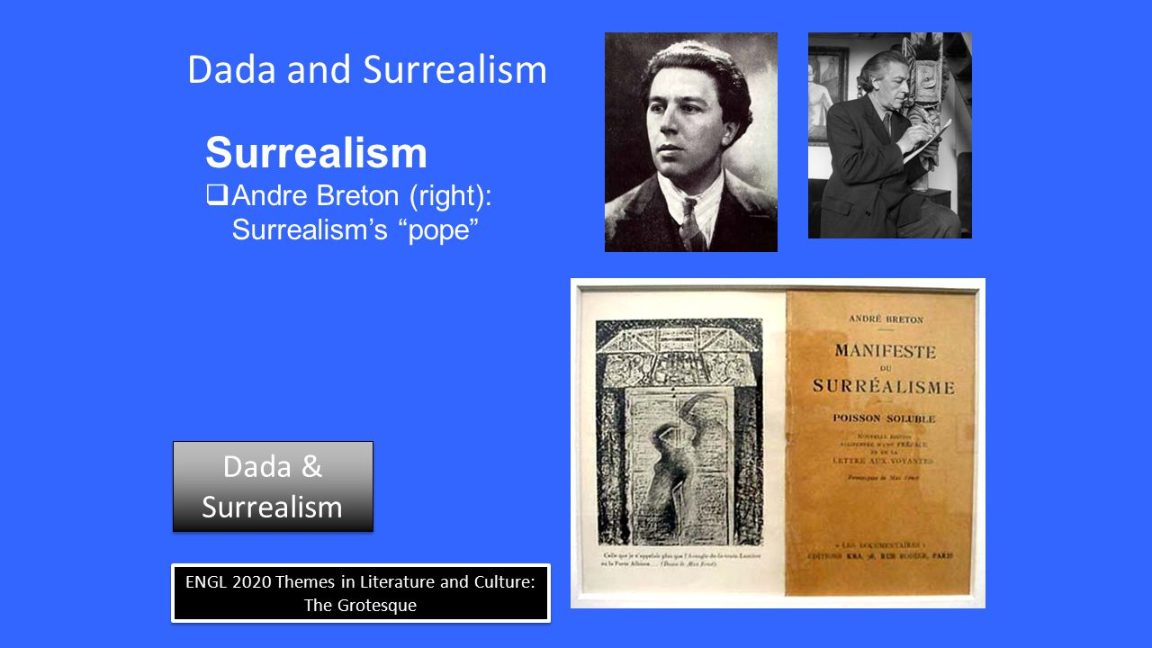 """ENGL 2020 Themes in Literature and Culture: The Grotesque Dada and Surrealism Surrealism  Andre Breton (right): Surrealism's """"pope"""" Dada & Surrealism"""