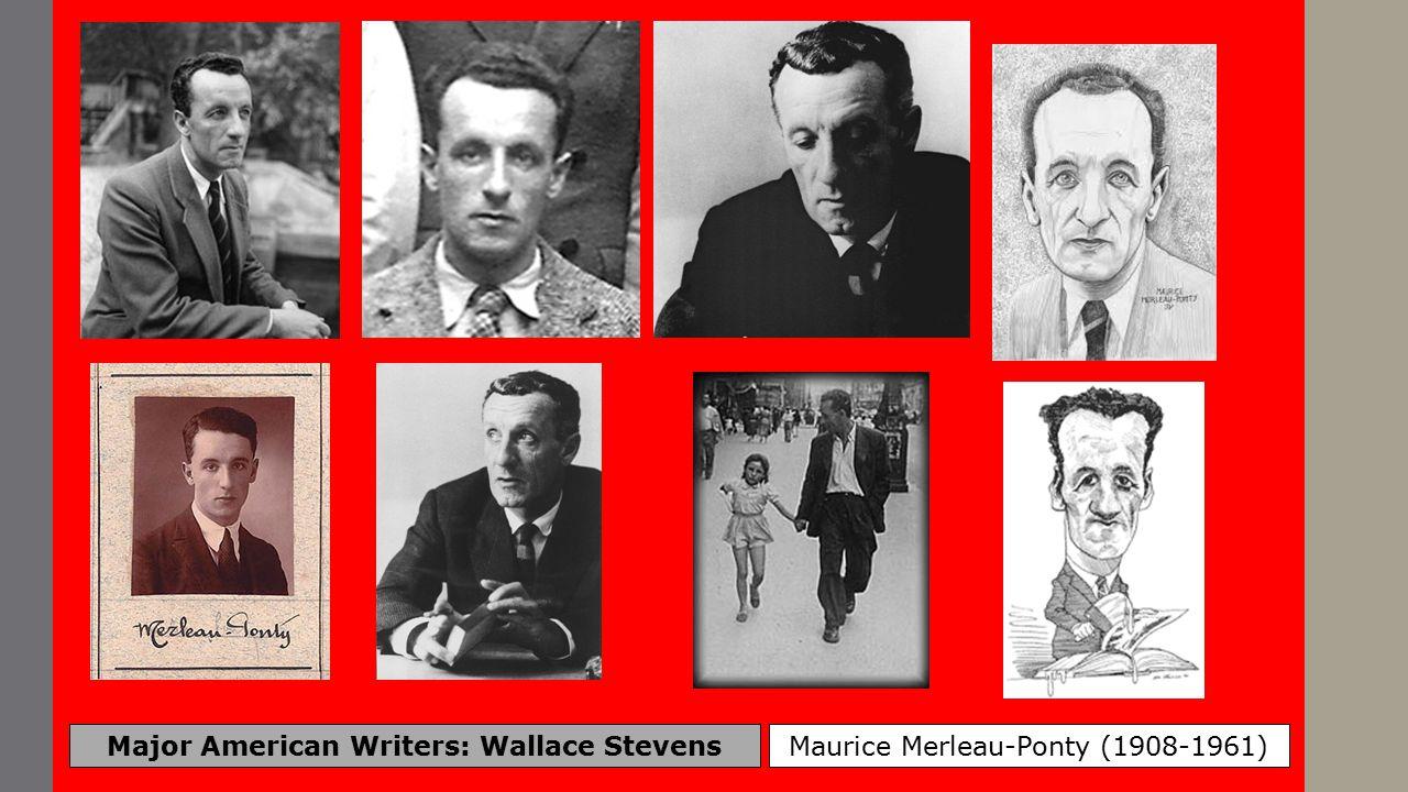 Major American Writers: Wallace Stevens Maurice Merleau-Ponty (1908-1961)