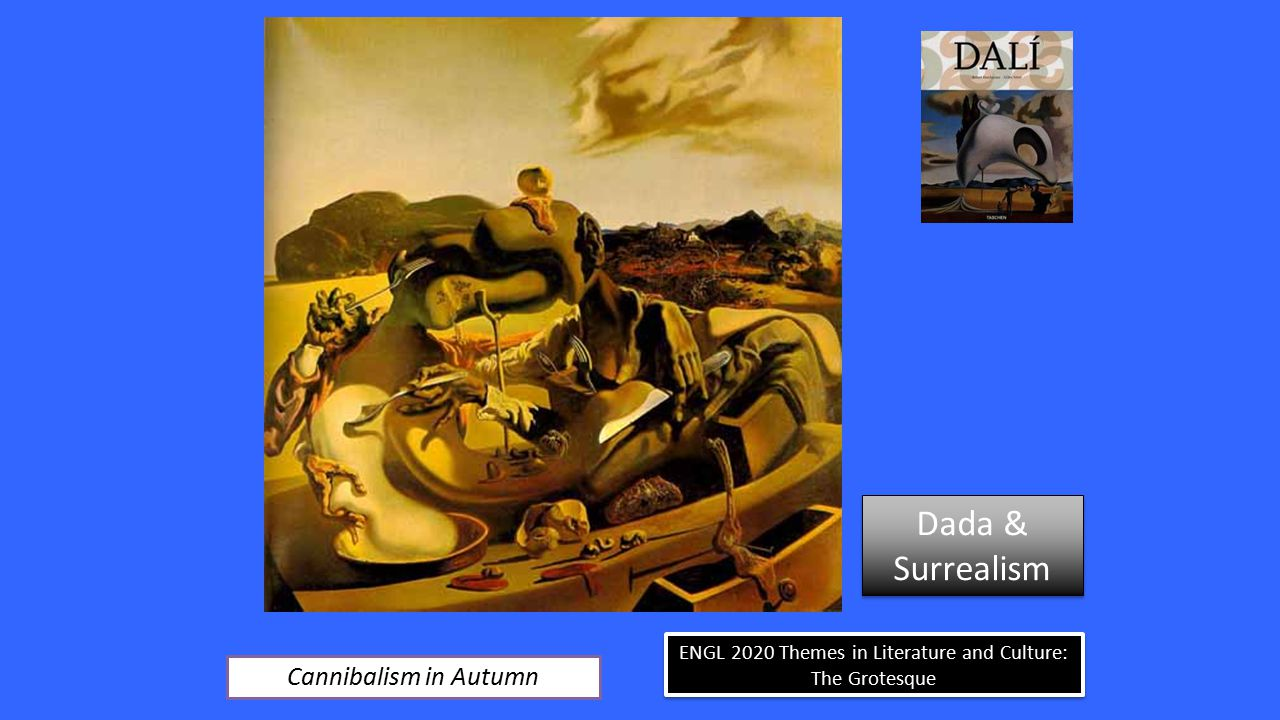 ENGL 2020 Themes in Literature and Culture: The Grotesque Cannibalism in Autumn Dada & Surrealism Dada & Surrealism