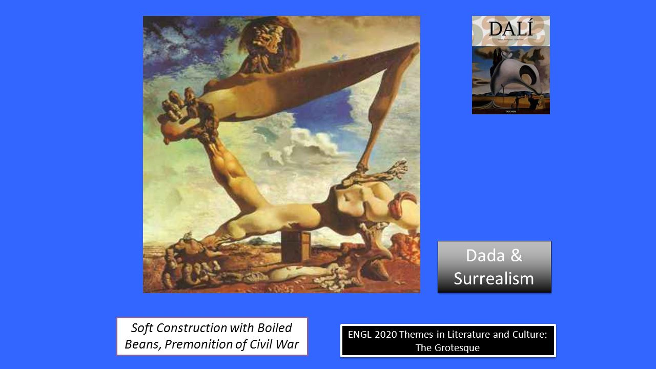 ENGL 2020 Themes in Literature and Culture: The Grotesque Soft Construction with Boiled Beans, Premonition of Civil War Dada & Surrealism Dada & Surre