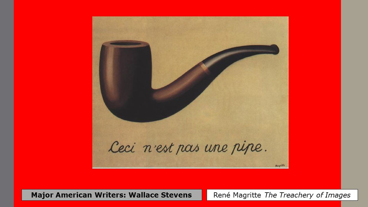 Major American Writers: Wallace Stevens René Magritte The Treachery of Images