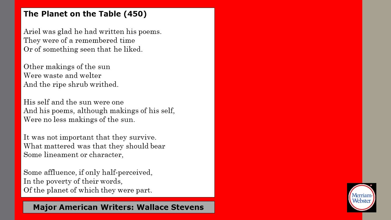 Major American Writers: Wallace Stevens The Planet on the Table (450) Ariel was glad he had written his poems. They were of a remembered time Or of so
