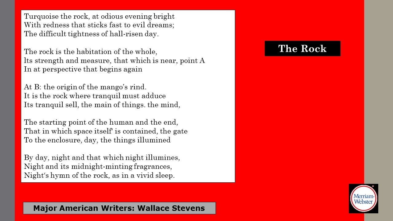Major American Writers: Wallace Stevens Turquoise the rock, at odious evening bright With redness that sticks fast to evil dreams; The difficult tightness of hall-risen day.
