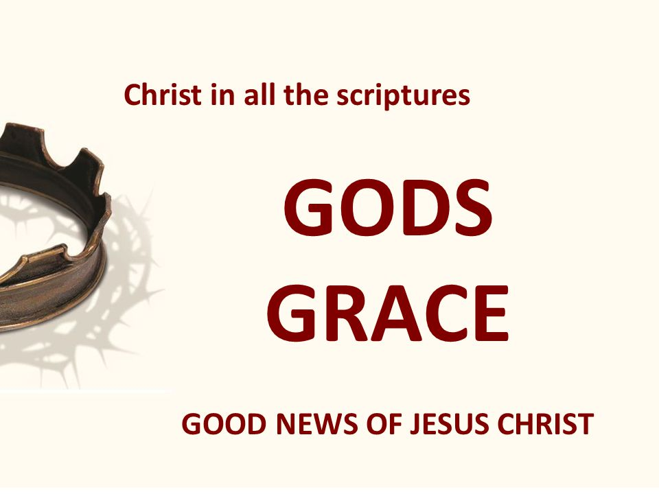 Christ in all the scriptures GODS GRACE GOOD NEWS OF JESUS CHRIST