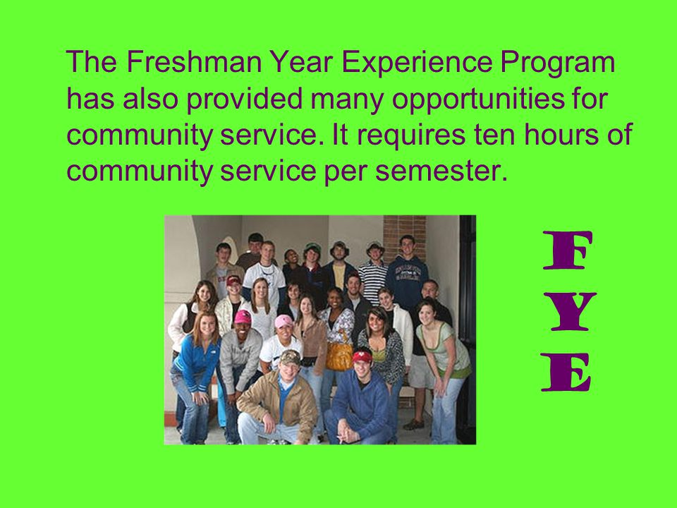 The Freshman Year Experience Program has also provided many opportunities for community service. It requires ten hours of community service per semest