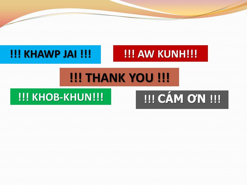 !!! KHAWP JAI !!! !!! AW KUNH!!! !!! THANK YOU !!! !!! CÁM Ơ N !!! !!! KHOB-KHUN!!!