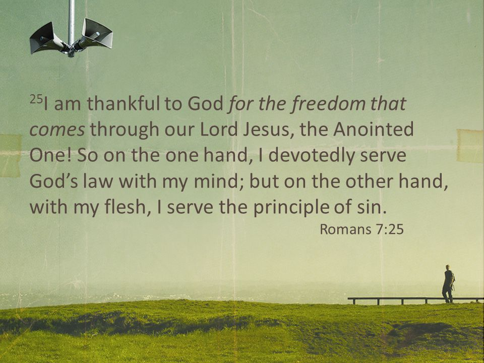 25 I am thankful to God for the freedom that comes through our Lord Jesus, the Anointed One.