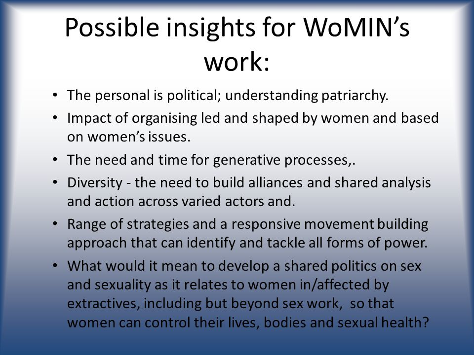 Possible insights for WoMIN's work: The personal is political; understanding patriarchy.