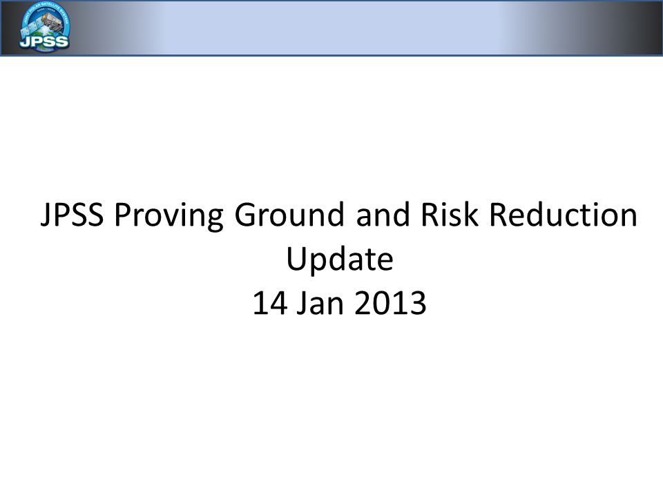 JPSS Proving Ground and Risk Reduction Update 14 Jan 2013