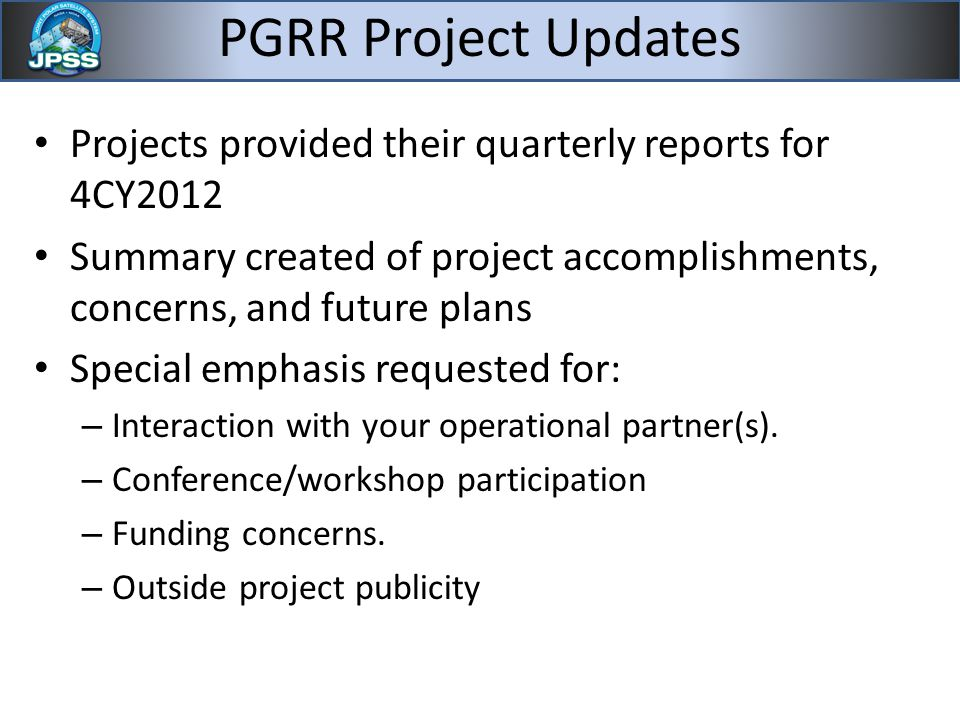 PGRR Project Updates Projects provided their quarterly reports for 4CY2012 Summary created of project accomplishments, concerns, and future plans Special emphasis requested for: – Interaction with your operational partner(s).