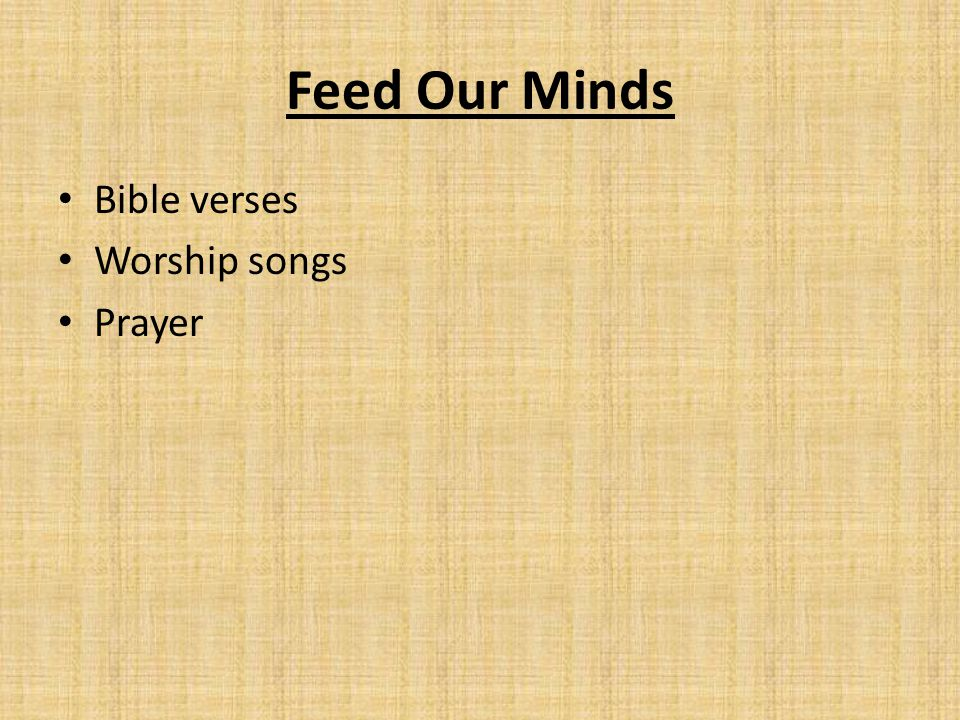 Feed Our Minds Bible verses Worship songs Prayer