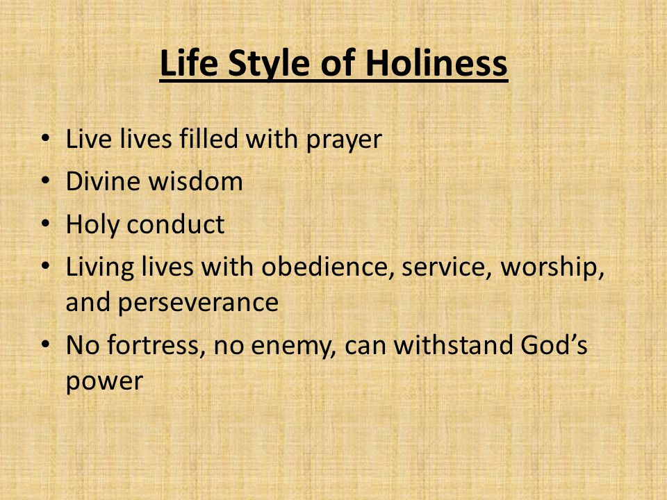 Life Style of Holiness Live lives filled with prayer Divine wisdom Holy conduct Living lives with obedience, service, worship, and perseverance No for