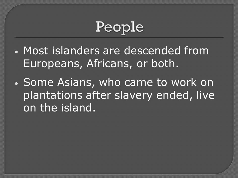 Most islanders are descended from Europeans, Africans, or both.
